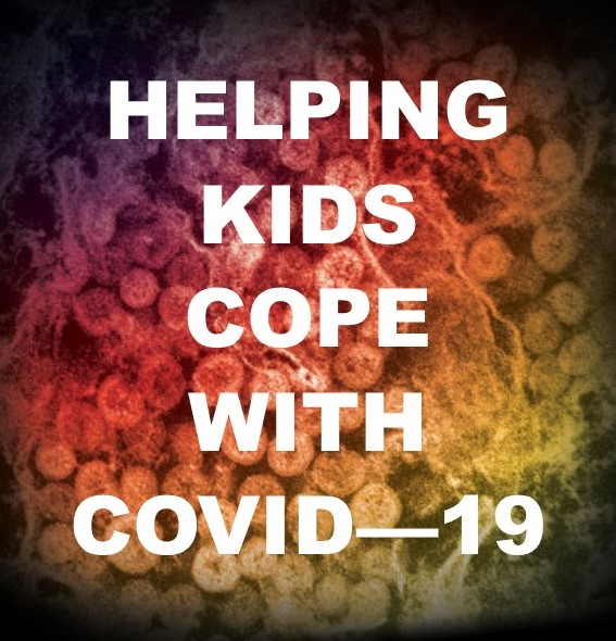 Helping Kids Cope with COVID – 19